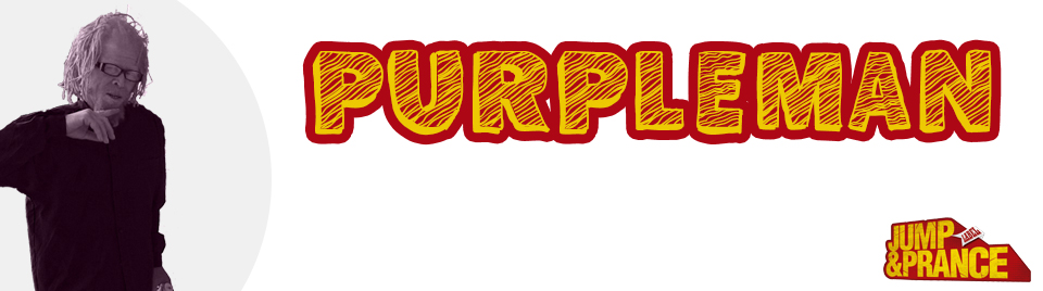 Purpleman feat Jump and Prance (Supah Frans)