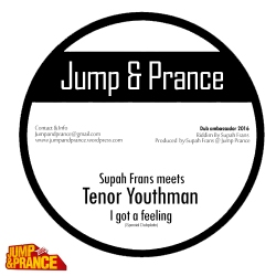 Supah-Frans-meets-Tenor-Youthman---I-got-a-feeling---Special-Dubplate---Jump-and-prance